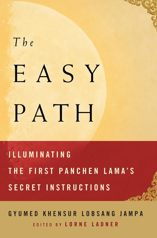 THE EASY PATH, Illuminating the First Panchen Lama's Secret Instructions, Gyumed Khensur Lobsang Jampa, Lorne Ladner